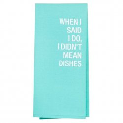 Kitchen Towel - I Didn't Mean Dishes