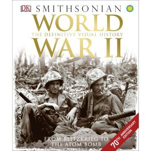 Book - World War II - The Definitive Visual History from Blitzkrieg to the Atom Bomb